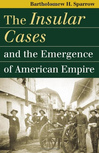 Insular Cases and the Emergence of American Empire   2006 edition cover