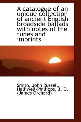 Catalogue of an Unique Collection of Ancient English Broadside Ballads with Notes of the Tunes And N/A 9781113514820 Front Cover