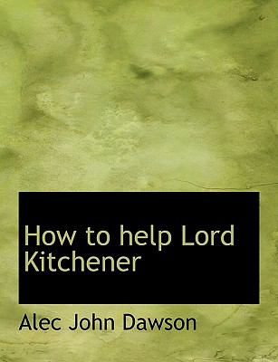 How to Help Lord Kitchener N/A 9781115200820 Front Cover