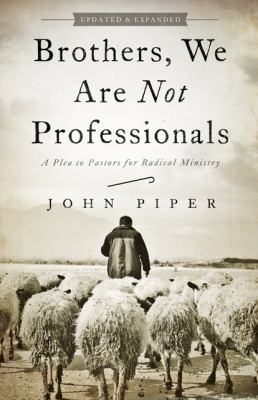 Brothers, We Are Not Professionals A Plea to Pastors for Radical Ministry  2013 (Revised) edition cover