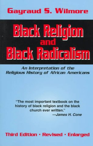 Black Religion and Black Radicalism An Interpretation of the Religious History of African Americans 3rd 1998 (Revised) edition cover