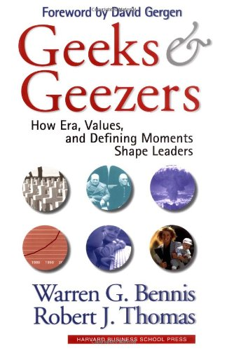 Geeks and Geezers How Era, Values, and Defining Moments Shape Leaders  2002 edition cover