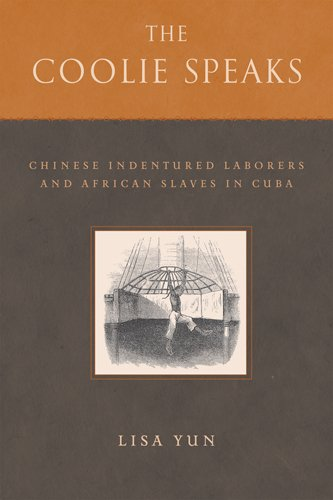 Coolie Speaks Chinese Indentured Laborers and African Slaves in Cuba  2009 edition cover