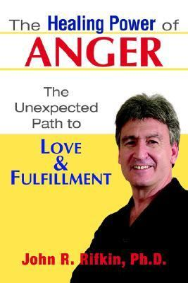 Healing Power of Anger : The Unexpected Path to Love and Fulfillment  2004 edition cover