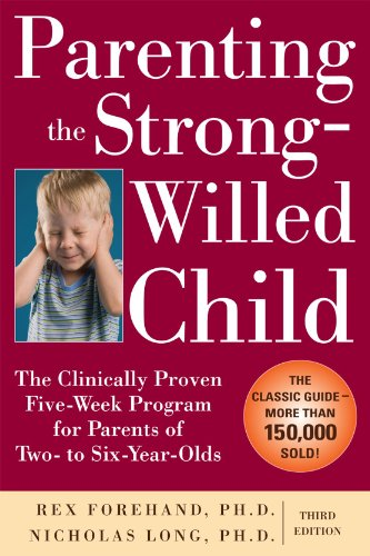 Parenting the Strong-Willed Child The Clinically Proven Five-Week Program for Parents of Two- To Six-Year-Olds 3rd 2010 edition cover