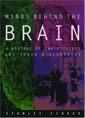 Minds Behind the Brain A History of the Pioneers and Their Discoveries  2005 edition cover