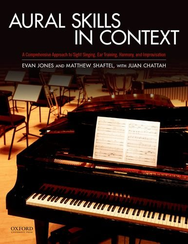Aural Skills in Context A Comprehensive Approach to Sight Singing, Ear Training, Keyboard Harmony, and Improvisation  2013 edition cover