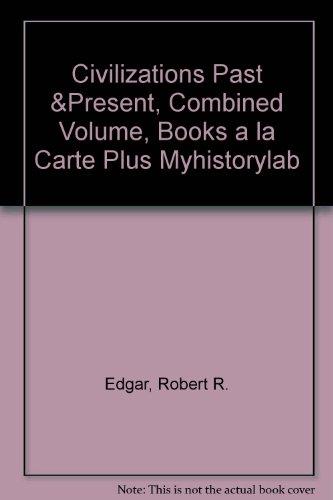 Civilizations Past & Present: Combined Volume, Books a La Carte Plus Myhistorylab 12th 2010 9780205774821 Front Cover