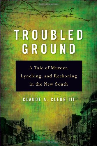 Troubled Ground A Tale of Murder, Lynching, and Reckoning in the New South  2010 9780252077821 Front Cover