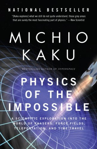 Physics of the Impossible A Scientific Exploration into the World of Phasers, Force Fields, Teleportation, and Time Travel N/A edition cover
