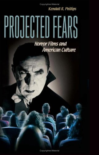Projected Fears Horror Films and American Culture N/A edition cover