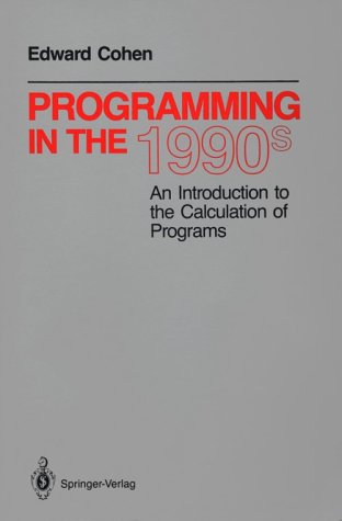 Programming in the 1990s An Introduction to the Calculation of Programs  1990 9780387973821 Front Cover