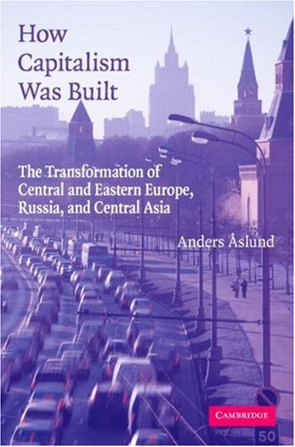 How Capitalism Was Built The Transformation of Central and Eastern Europe, Russia, and Central Asia  2007 edition cover
