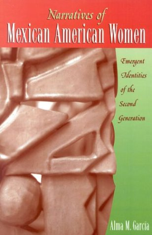 Narratives of Mexican American Women Emergent Identities of the Second Generation  2003 9780759101821 Front Cover