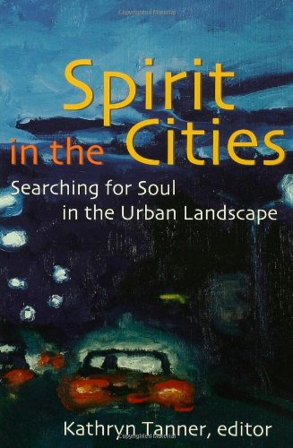 Spirit in the Cities Searching for Soul in the Urban Landscape  2004 edition cover