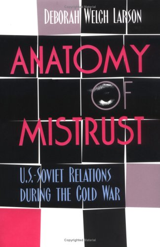 Anatomy of Mistrust U. S. -Soviet Relations During the Cold War Reprint edition cover