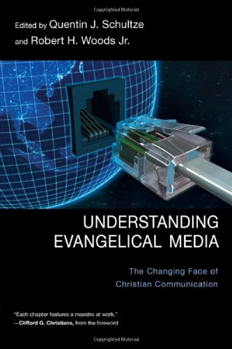 Understanding Evangelical Media The Changing Face of Christian Communication  2008 edition cover