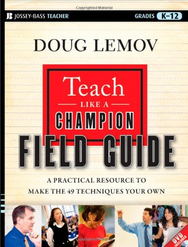 Teach Like a Champion Field Guide A Practical Resource to Make the 49 Techniques Your Own  2012 edition cover