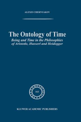 Ontology of Time Being and Time in the Philosophies of Aristotle, Husserl and Heidegger  2002 9781402006821 Front Cover