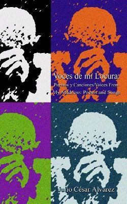 Voces de Mi Locura Poemas y Canciones/Voices from My Madness: N/A 9781403319821 Front Cover