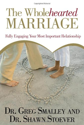 Wholehearted Marriage Fully Engaging Your Most Important Relationship  2009 edition cover