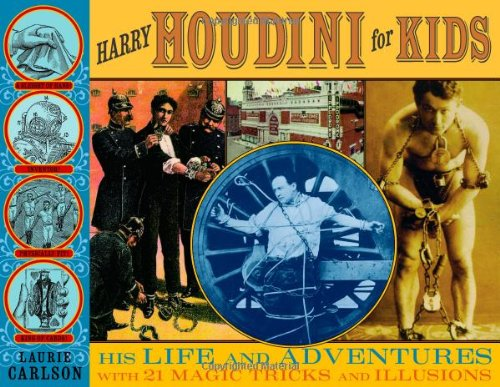 Harry Houdini for Kids His Life and Adventures with 21 Magic Tricks and Illusions  2009 9781556527821 Front Cover