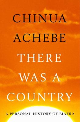 There Was a Country A Personal History of Biafra  2012 9781594204821 Front Cover