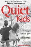 Quiet Kids Help Your Introverted Child Succeed in an Extroverted World N/A edition cover