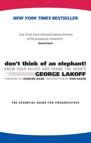 Don't Think of an Elephant! Knoe Your Values and Frame the Debate N/A edition cover