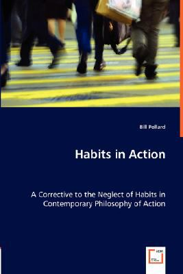 Habits in Action: A Corrective to the Neglect of Habits in Contemporary Philosophy of Action  2008 9783836469821 Front Cover