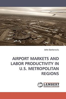 Airport Markets and Labor Productivity in U S Metropolitan Regions N/A 9783838311821 Front Cover