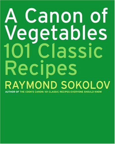 Canon of Vegetables 101 Classic Recipes  2007 9780060725822 Front Cover