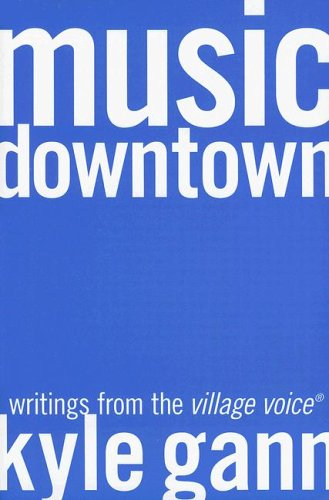 Music Downtown Writings from the Village Voice  2005 edition cover