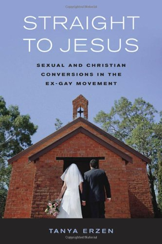 Straight to Jesus Sexual and Christian Conversions in the Ex-Gay Movement  2006 edition cover