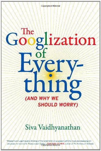 Googlization of Everything (And Why We Should Worry)  2010 edition cover
