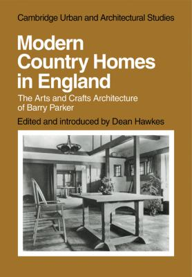 Modern Country Homes in England The Arts and Crafts Architecture of Barry Parker  2010 9780521136822 Front Cover