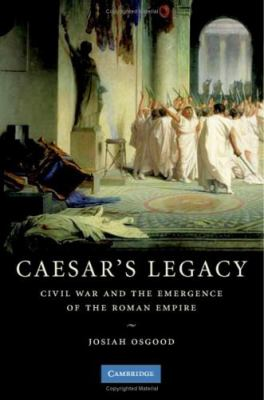 Caesar's Legacy Civil War and the Emergence of the Roman Empire  2006 9780521855822 Front Cover