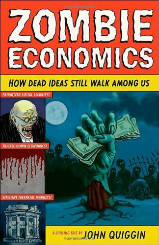 Zombie Economics How Dead Ideas Still Walk among Us  2010 edition cover