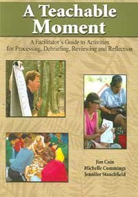 Teachable Moment A Facilitator's Guide to Activities for Processing Debriefing Reviewing and Reflection Revised edition cover