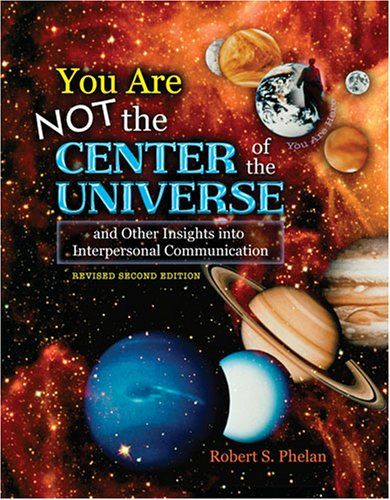 You Are Not the Center of the Universe and Other Insights into Interpersonal Communication  2nd 2009 (Revised) edition cover