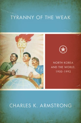 Tyranny of the Weak North Korea and the World, 1950-1992  2013 edition cover
