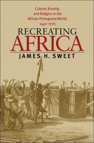 Recreating Africa Culture, Kinship, and Religion in the African-Portuguese World, 1441-1770  2003 edition cover