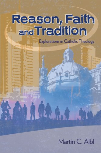 Reason, Faith, and Tradition Explorations in Catholic Theology  2009 edition cover