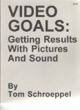 Video Goals : Getting Results with Pictures and Sound 1st 9780960371822 Front Cover