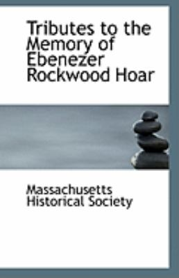 Tributes to the Memory of Ebenezer Rockwood Hoar  N/A edition cover