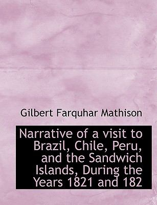 Narrative of a Visit to Brazil, Chile, Peru, and the Sandwich Islands, During the Years 1821 And 182 N/A 9781115347822 Front Cover