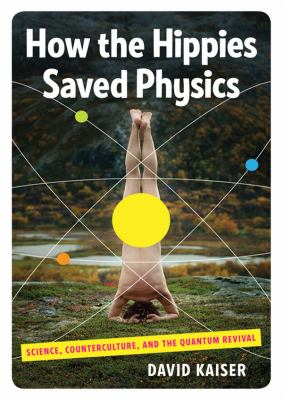 How the Hippies Saved Physics: Science, Counterculture, and the Quantum Revival  2011 edition cover