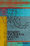 Between the Shadow and the Soul  N/A 9781491065822 Front Cover