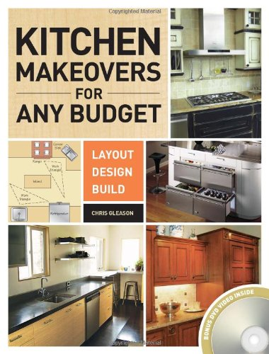 Kitchen Makeovers for Any Budget Layout, Design, Build  2010 9781558708822 Front Cover