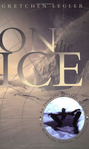 On the Ice An Intimate Portrait of Life at Mcmurdo Station, Antarctica  2005 edition cover